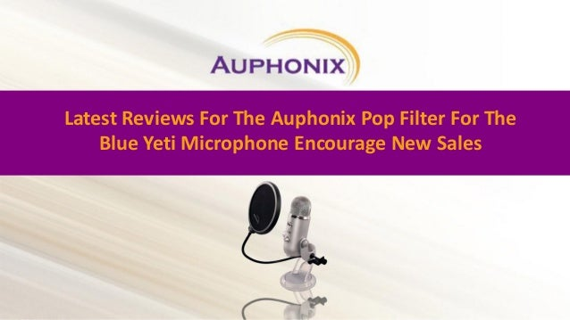 Latest Reviews For The Auphonix Pop Filter For The Blue Yeti Microphone Encourage New Sales