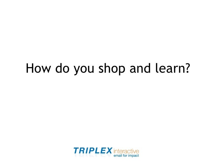 How do you shop and learn?