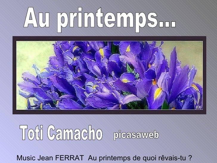Toti Camacho picasaweb  Music Jean FERRAT  Au printemps de quoi rêvais-tu ? Au printemps...