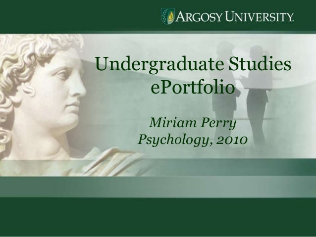 1 Undergraduate Studies ePortfolio Miriam Perry Psychology, 2010
