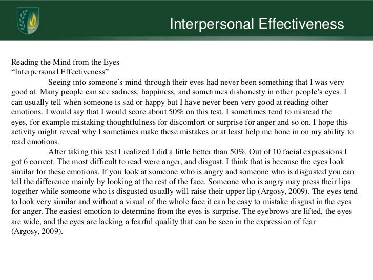 interpersonal effectiveness portfolio Interpersonal effectiveness engages the skills of working with others, and showing respect for differences in cultural and perspectives interpersonal effectiveness encompasses interpersonal skills such as verbal communication, listening, providing opinions, and receiving and accepting others.
