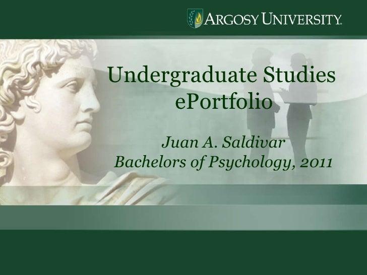 Undergraduate Studies  ePortfolio Juan A. Saldivar Bachelors of Psychology, 2011