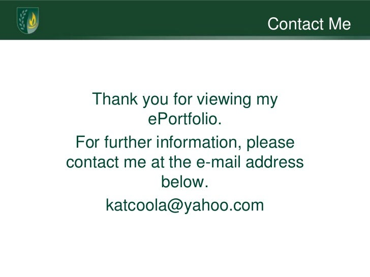 Contact Me   Thank you for viewing my           ePortfolio. For further information, pleasecontact me at the e-mail addres...