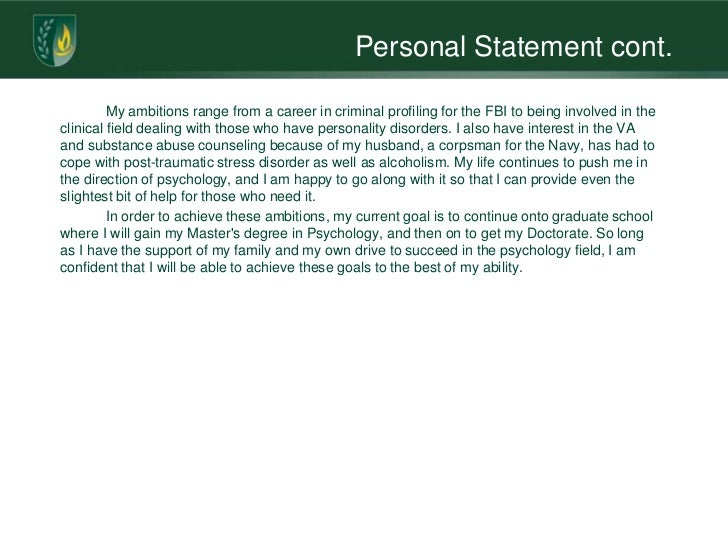 Personal Statement cont.         My ambitions range from a career in criminal profiling for the FBI to being involved in t...