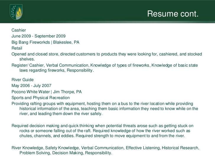 Resume cont.CashierJune 2009 - September 2009Big Bang Fireworkds   Blakeslee, PARetailOpened and closed store, directed cu...
