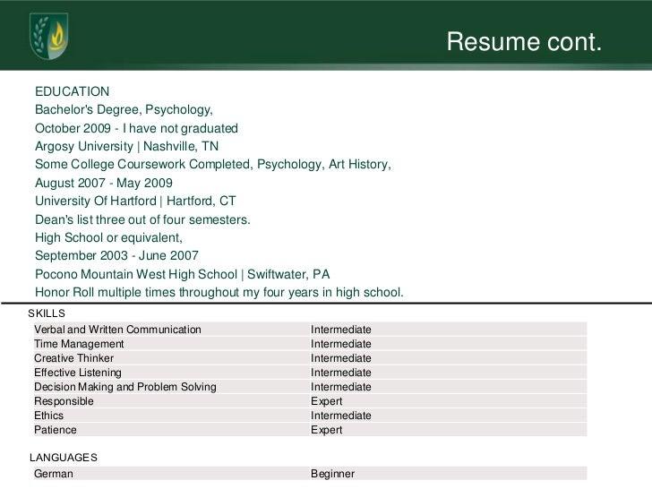 Resume cont. EDUCATION Bachelors Degree, Psychology, October 2009 - I have not graduated Argosy University   Nashville, TN...