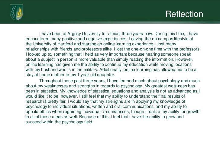 Reflection         I have been at Argosy University for almost three years now. During this time, I haveencountered many p...