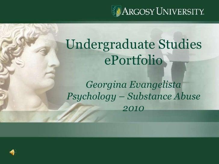1<br />Undergraduate Studies  ePortfolio<br />Georgina Evangelista<br />Psychology – Substance Abuse<br />2010<br />