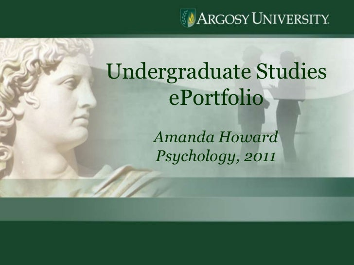 1<br />Undergraduate Studies  ePortfolio<br />Amanda Howard<br />Psychology, 2011<br />
