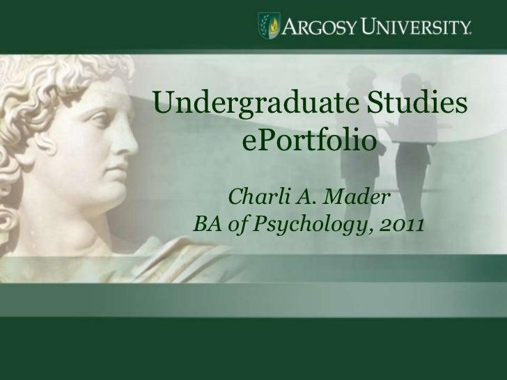 Undergraduate Studies     ePortfolio     Charli A. Mader  BA of Psychology, 2011                           1