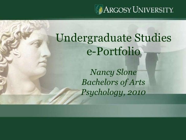 1<br />Undergraduate Studies  e-Portfolio<br />Nancy Slone<br />Bachelors of Arts<br />Psychology, 2010<br />1<br />
