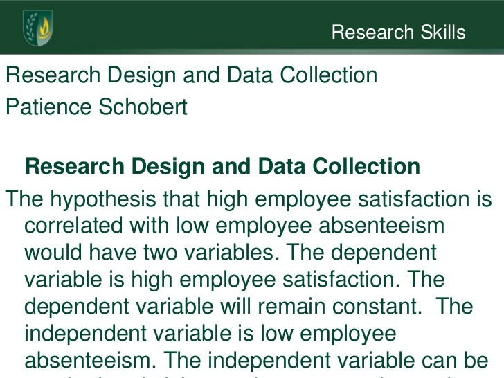 given the hypothesis high employee satisfaction is correlated with low employee absenteeism address  Research design and data collection given the hypothesis high employee satisfaction is correlated with low employee absenteeism, address the following in your paper this week.