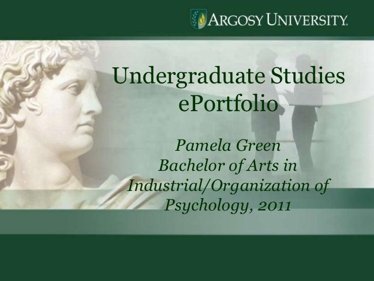 1<br />Undergraduate Studies  ePortfolio<br />Pamela Green<br />Bachelor of Arts in Industrial/Organization of Psychology,...