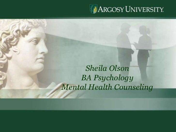 1<br />Sheila Olson<br />BA Psychology<br />Mental Health Counseling<br />