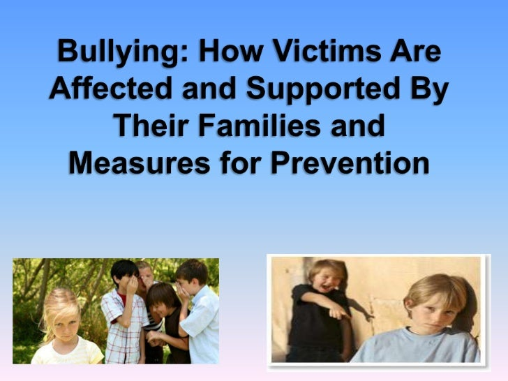 Bullying: How Victims Are Affected and Supported By Their Families and Measures for Prevention<br />