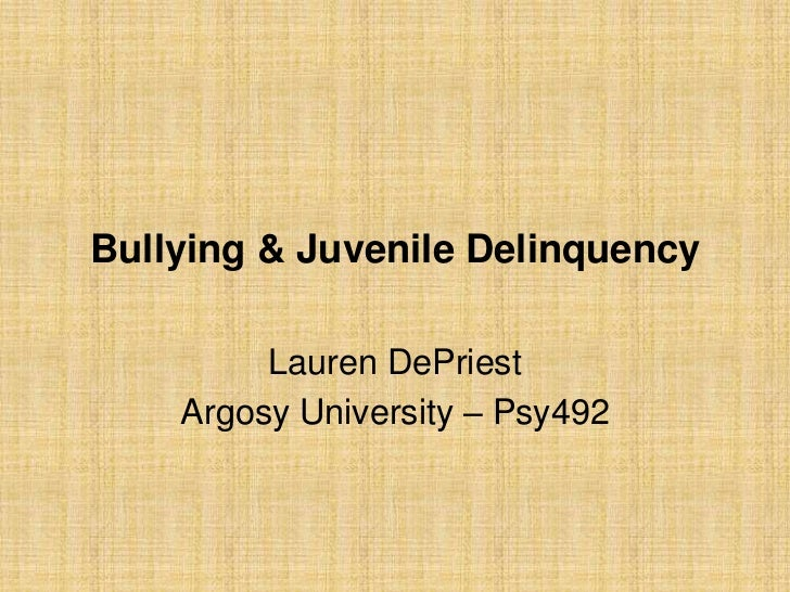 Bullying & Juvenile Delinquency         Lauren DePriest    Argosy University – Psy492