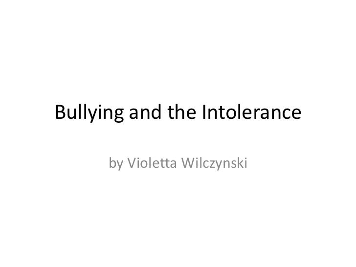Bullying and the Intolerance<br />by Violetta Wilczynski<br />