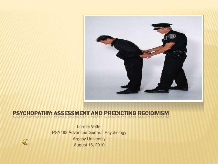 Psychopathy: Assessment and predicting recidivism<br />Lorelei Vettel<br />PSY492 Advanced General Psychology<br />Argosy ...
