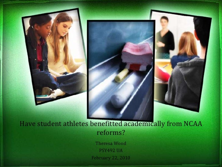 Have student athletes benefitted academically from NCAA reforms?<br />Theresa Wood<br />PSY492 UA<br />February 22, 2010<b...