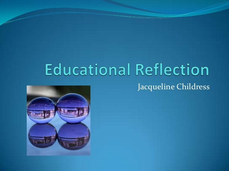Educational Reflection<br />Jacqueline Childress<br />