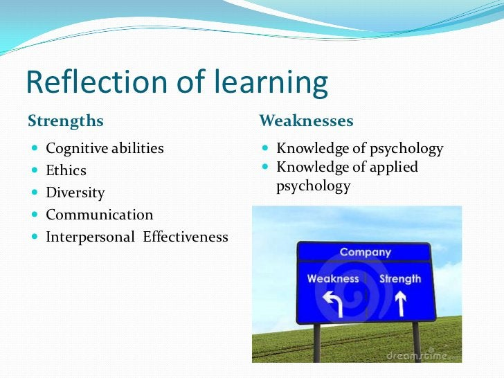 Reflection of learning<br />Strengths<br />Weaknesses<br />Cognitive abilities<br />Ethics<br />Diversity<br />Communicat...