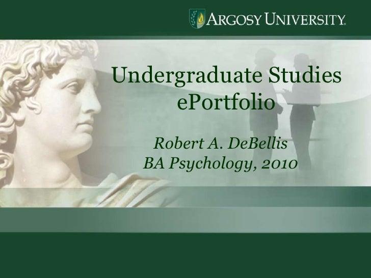 1<br />Undergraduate Studies  ePortfolio<br />Robert A. DeBellis<br />BA Psychology, 2010<br />