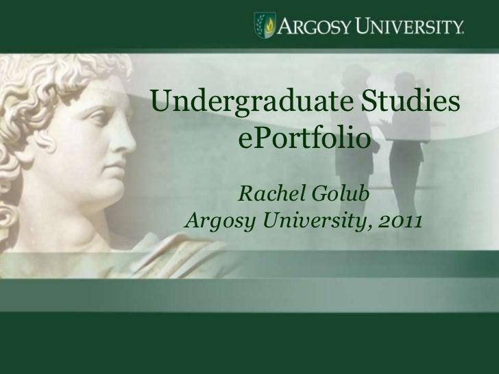 1<br />Undergraduate Studies  ePortfolio<br />Rachel Golub<br />Argosy University, 2011<br />