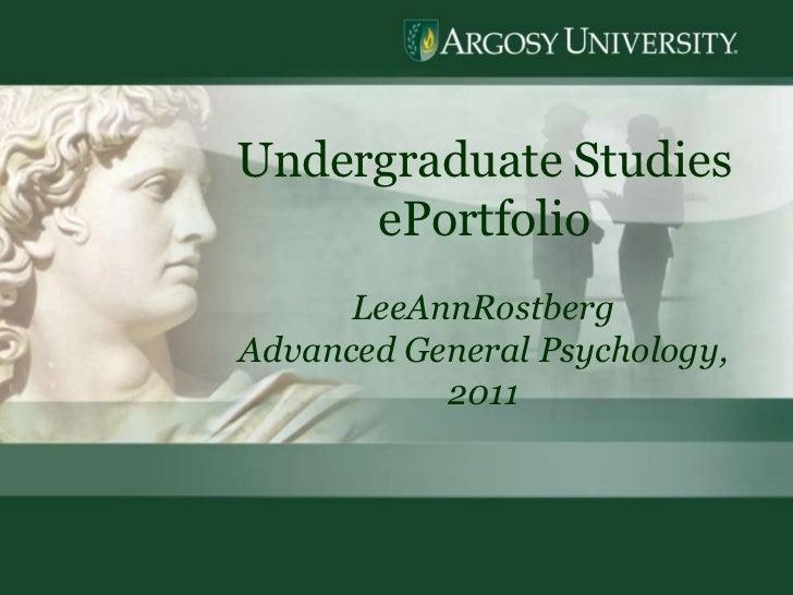 1<br />Undergraduate Studies  ePortfolio<br />LeeAnnRostberg<br />Advanced General Psychology, 2011<br />