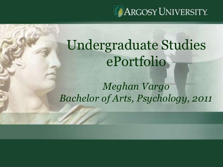 1<br />Undergraduate Studies  ePortfolio<br />Meghan Vargo<br />Bachelor of Arts, Psychology, 2011<br />