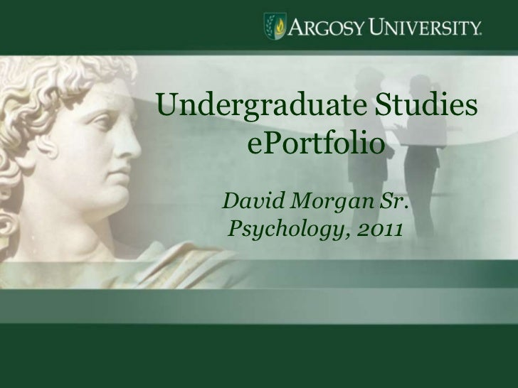 Undergraduate Studies     ePortfolio    David Morgan Sr.    Psychology, 2011                        1