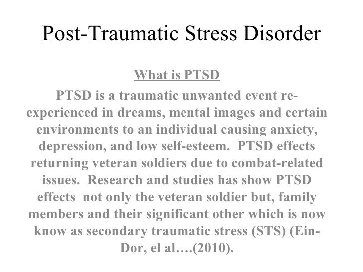 Post-Traumatic Stress Disorder What is PTSD PTSD is a traumatic unwanted event re-experienced in dreams, mental images and...
