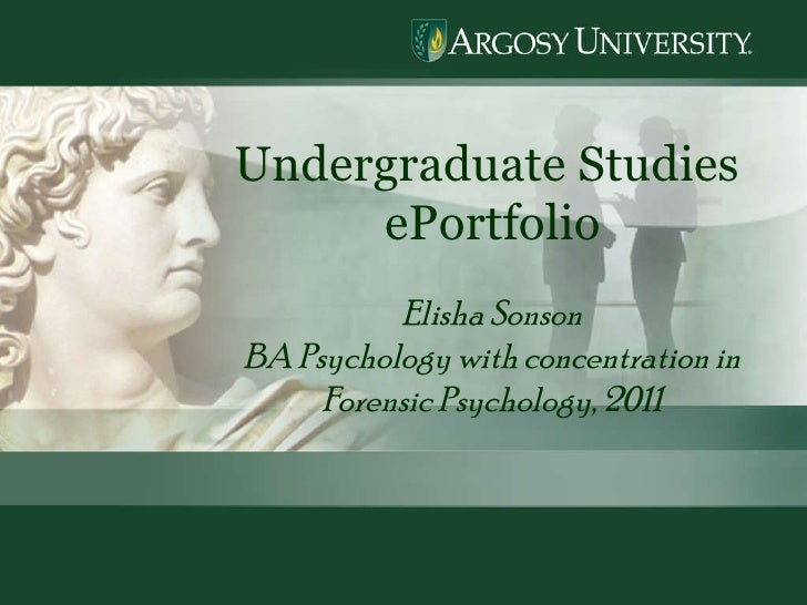 k Undergraduate Studies  ePortfolio Elisha Sonson BA Psychology with concentration in Forensic Psychology, 2011