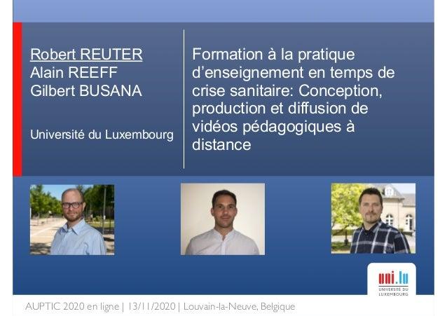 Robert REUTER Alain REEFF Gilbert BUSANA Université du Luxembourg Formation à la pratique d'enseignement en temps de crise...