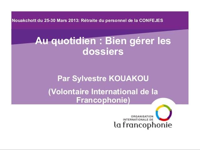 Nouakchott du 25-30 Mars 2013: Rétraite du personnel de la CONFEJES  Au quotidien : Bien gérer les dossiers Par Sylvestre ...