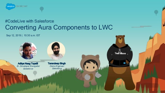 #CodeLive with Salesforce Converting Aura Components to LWC Sep 12, 2019 | 10:30 a.m. IST Tarandeep Singh Demo Engineer Sa...