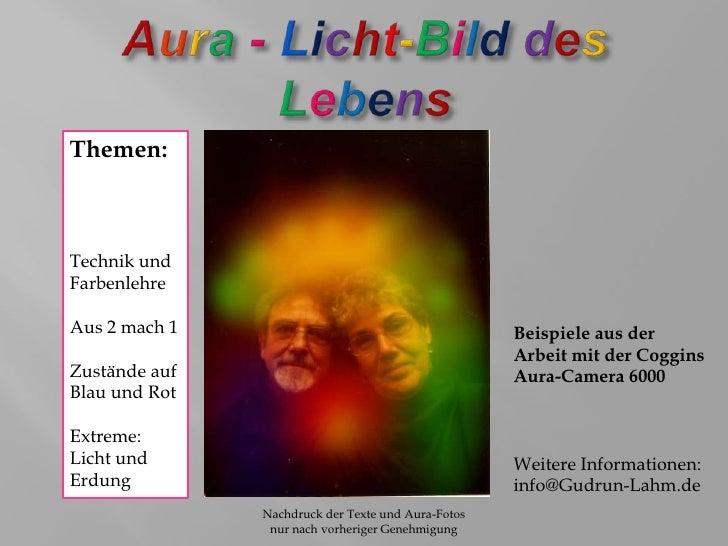 Aura -Licht-BilddesLebens<br />Nachdruck der Texte und Aura-Fotos nur nach vorheriger Genehmigung<br />Themen:<br />Techni...