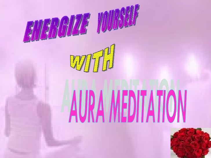 AURA MEDITATION ENERGIZE YOURSELF WITH