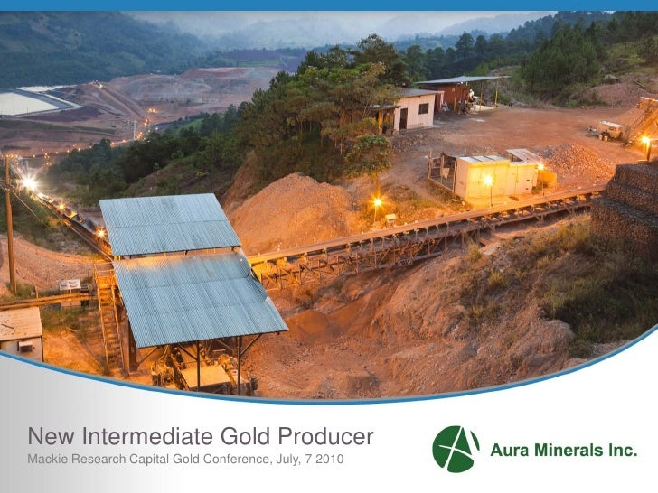 New Intermediate Gold Producer Mackie Research Capital Gold Conference, July, 7 2010