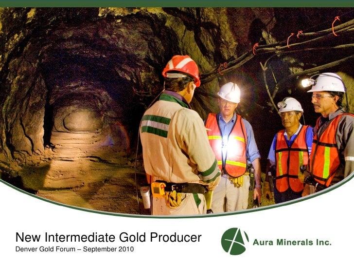 New Intermediate Gold Producer Denver Gold Forum – September 2010