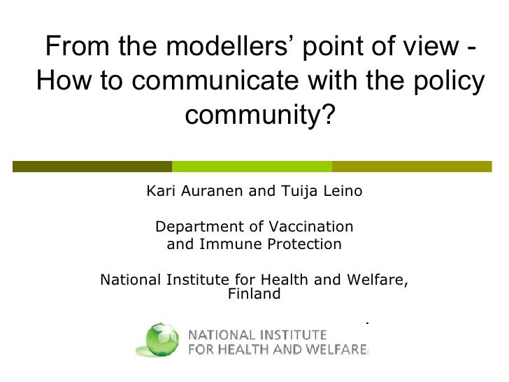 From  the  modellers'  point  of  view  -How to communicate with the policy            community?           Kari Auranen a...