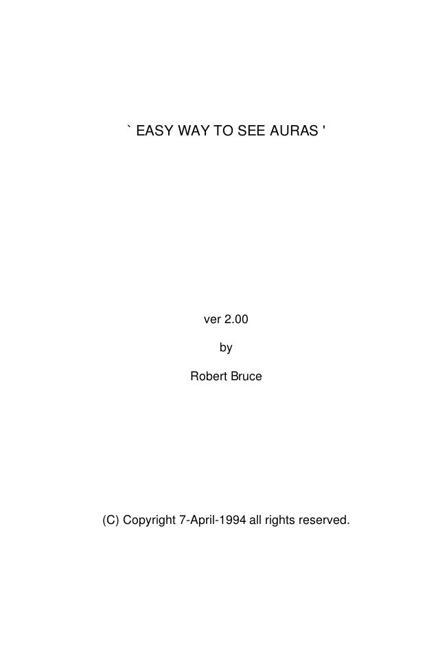 ` EASY WAY TO SEE AURAS                    ver 2.00                      by                Robert Bruce(C) Copyright 7-Apr...