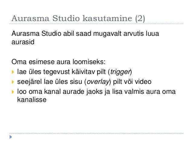Aurasma Studio kasutamine (2) Aurasma Studio abil saad mugavalt arvutis luua aurasid Oma esimese aura loomiseks:  lae üle...