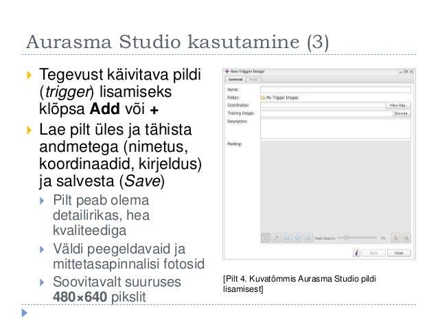 Aurasma Studio kasutamine (3)  Tegevust käivitava pildi (trigger) lisamiseks klõpsa Add või +  Lae pilt üles ja tähista ...