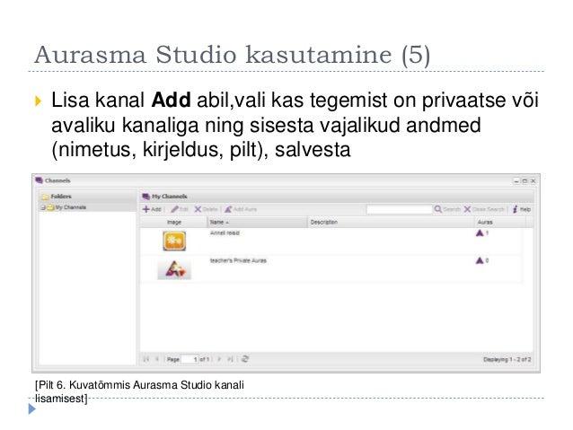 Aurasma Studio kasutamine (5)  Lisa kanal Add abil,vali kas tegemist on privaatse või avaliku kanaliga ning sisesta vajal...