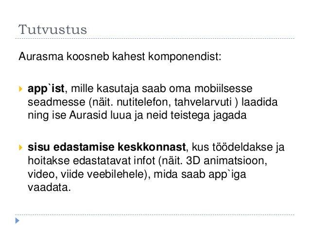 Tutvustus Aurasma koosneb kahest komponendist:  app`ist, mille kasutaja saab oma mobiilsesse seadmesse (näit. nutitelefon...