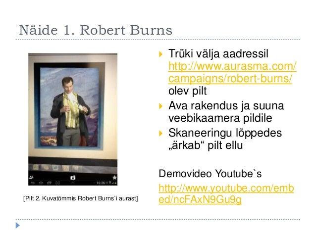 Näide 1. Robert Burns  Trüki välja aadressil http://www.aurasma.com/ campaigns/robert-burns/ olev pilt  Ava rakendus ja ...