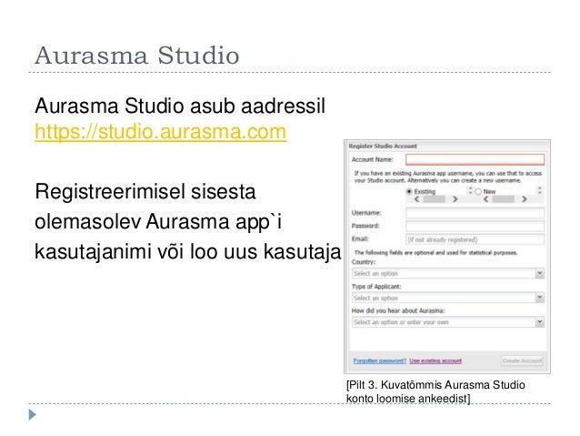 Aurasma Studio Aurasma Studio asub aadressil https://studio.aurasma.com Registreerimisel sisesta olemasolev Aurasma app`i ...