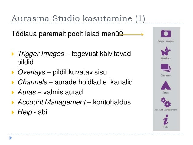 Aurasma Studio kasutamine (1) Töölaua paremalt poolt leiad menüü  Trigger Images – tegevust käivitavad pildid  Overlays ...