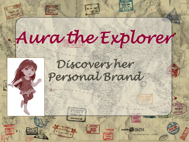 Aura the Explorer<br />Discovers her             Personal Brand<br />