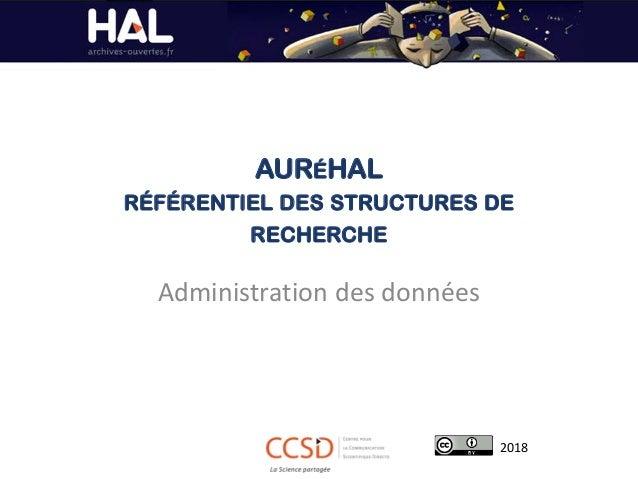 AURÉHAL RÉFÉRENTIEL DES STRUCTURES DE RECHERCHE Administration des données 2018
